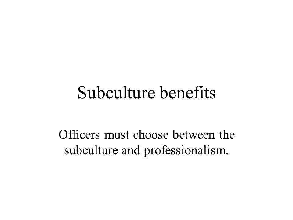 Officers must choose between the subculture and professionalism.
