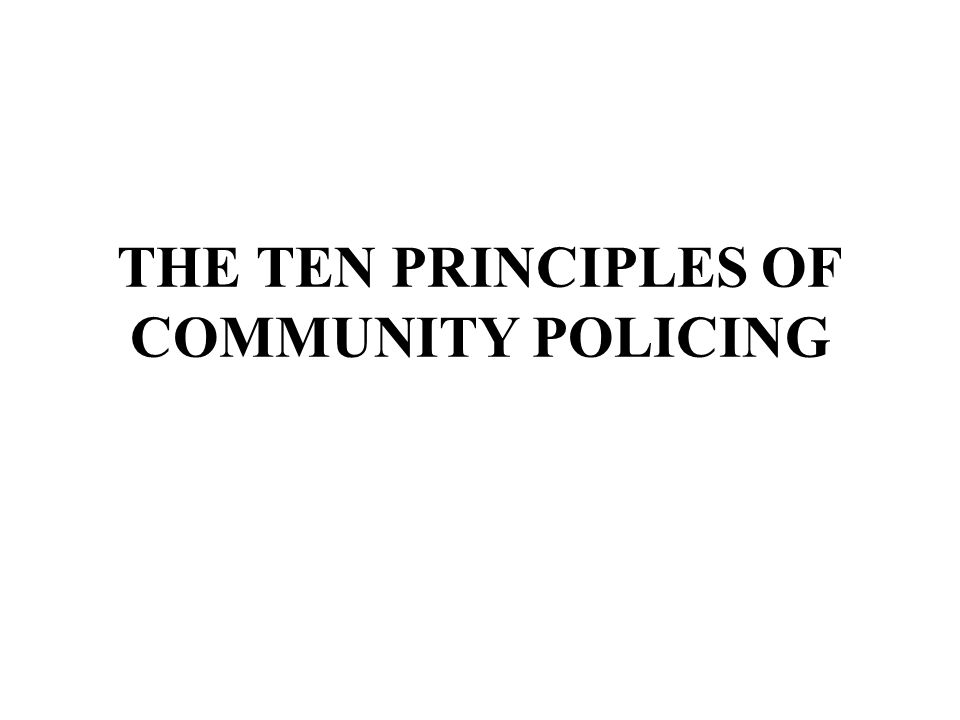 THE TEN PRINCIPLES OF COMMUNITY POLICING