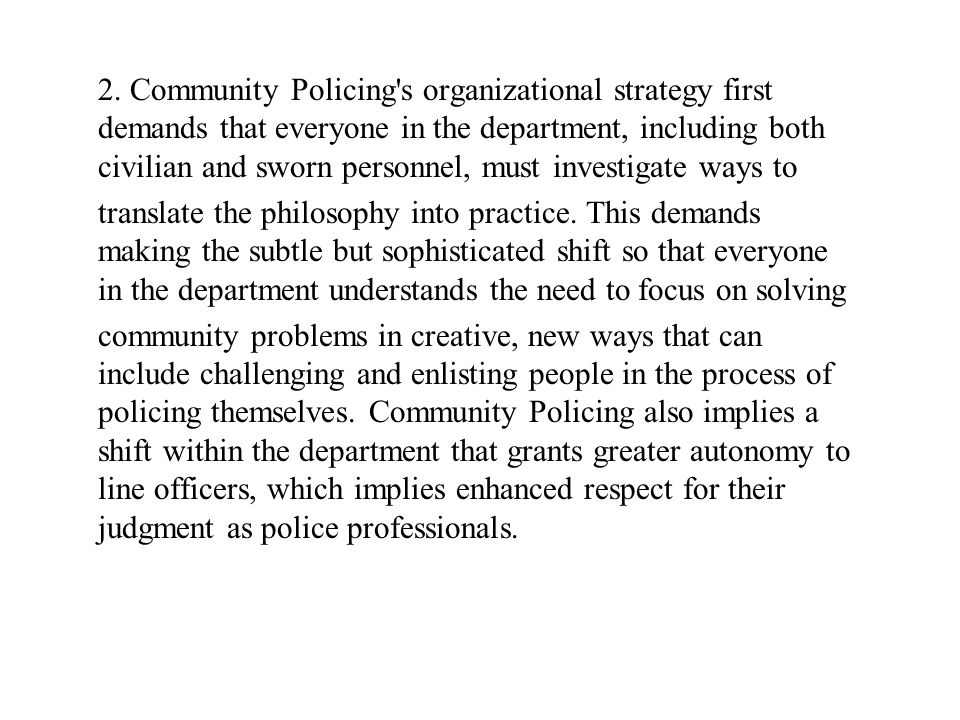 2. Community Policing s organizational strategy first demands that everyone in the department, including both civilian and sworn personnel, must investigate ways to