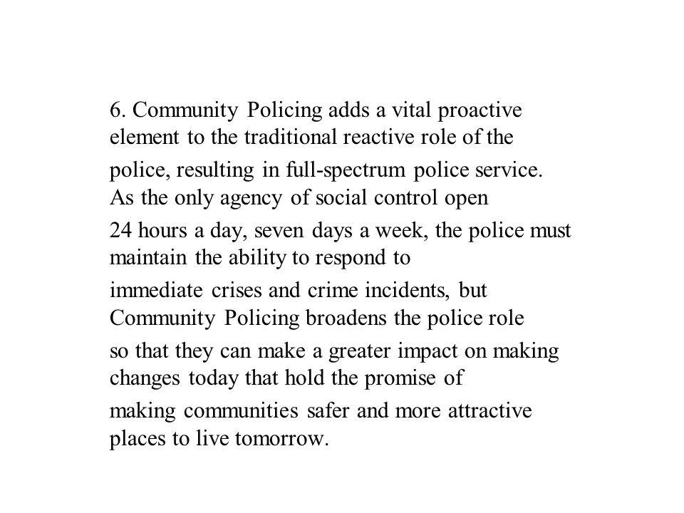 6. Community Policing adds a vital proactive element to the traditional reactive role of the