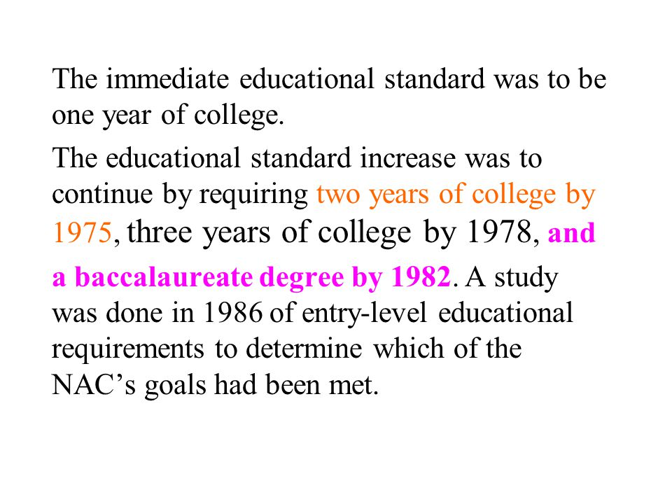 The immediate educational standard was to be one year of college.