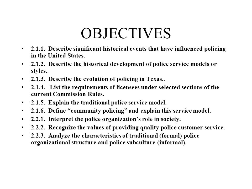 OBJECTIVES 2.1.1. Describe significant historical events that have influenced policing in the United States.