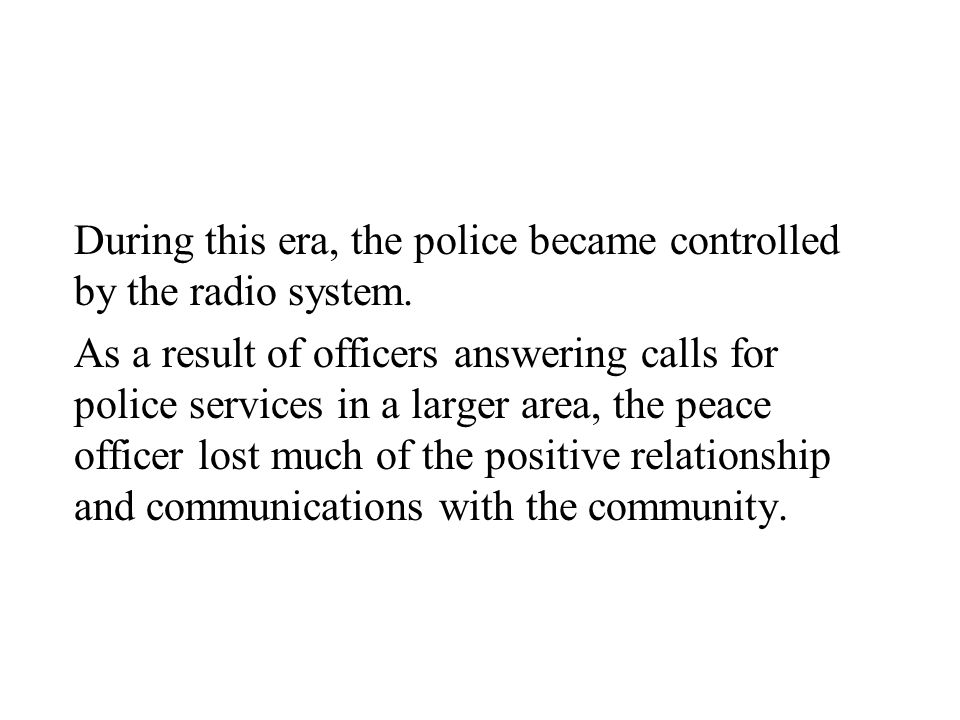 During this era, the police became controlled by the radio system.