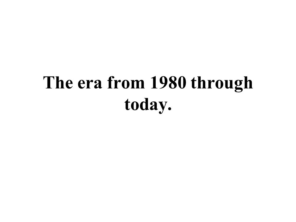 The era from 1980 through today.