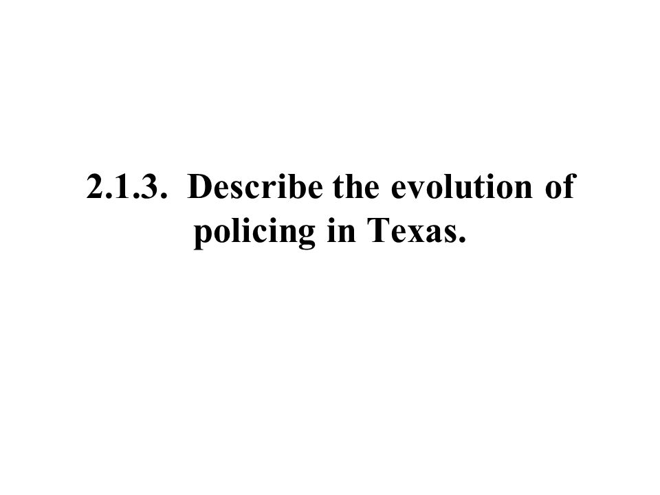 Describe the evolution of policing in Texas.