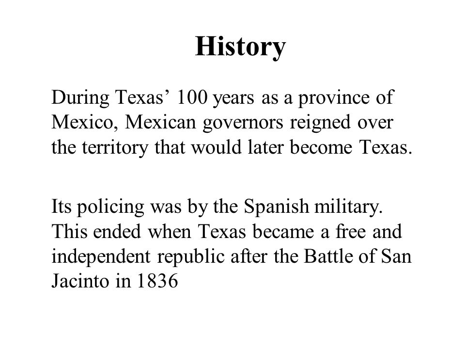 History During Texas' 100 years as a province of Mexico, Mexican governors reigned over the territory that would later become Texas.