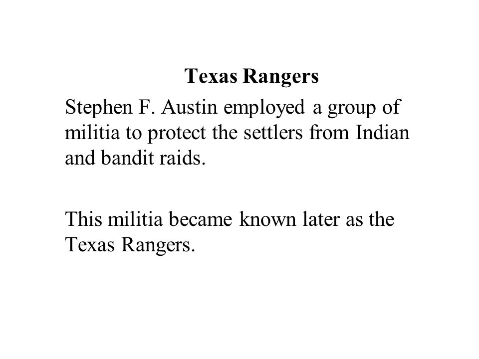 Texas Rangers Stephen F. Austin employed a group of militia to protect the settlers from Indian and bandit raids.