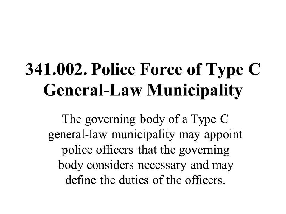 341.002. Police Force of Type C General-Law Municipality