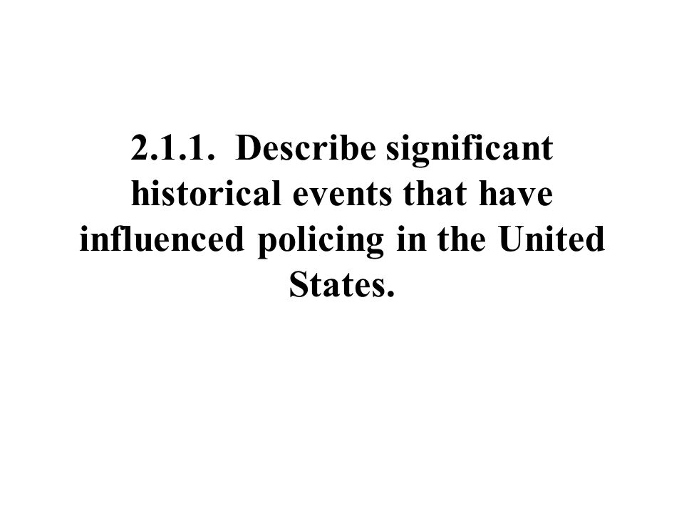 Describe significant historical events that have influenced policing in the United States.