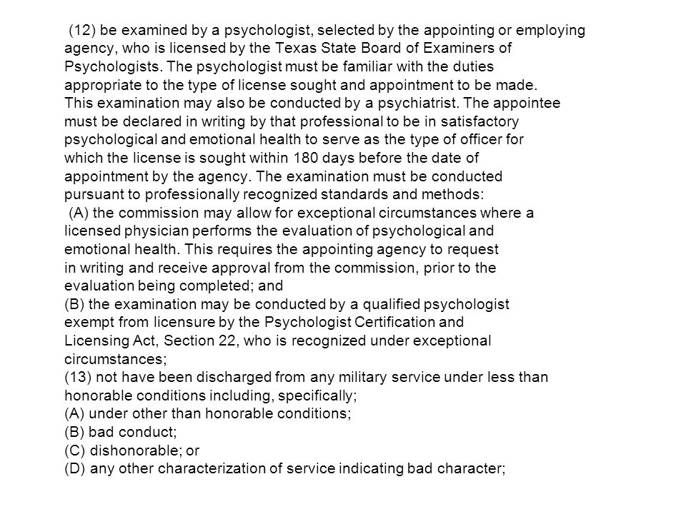 (12) be examined by a psychologist, selected by the appointing or employing agency, who is licensed by the Texas State Board of Examiners of Psychologists.