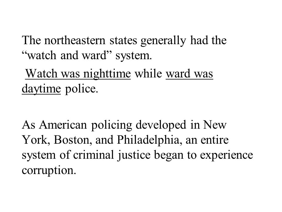 The northeastern states generally had the watch and ward system.