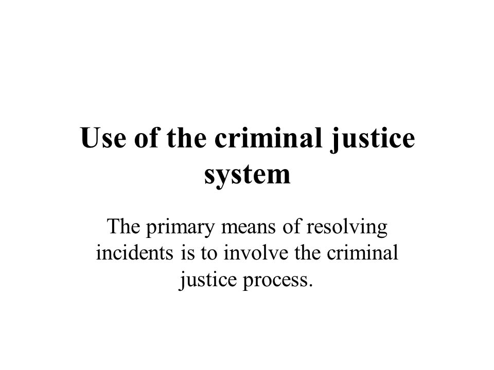 Use of the criminal justice system