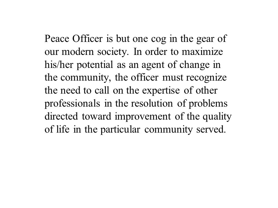 Peace Officer is but one cog in the gear of our modern society