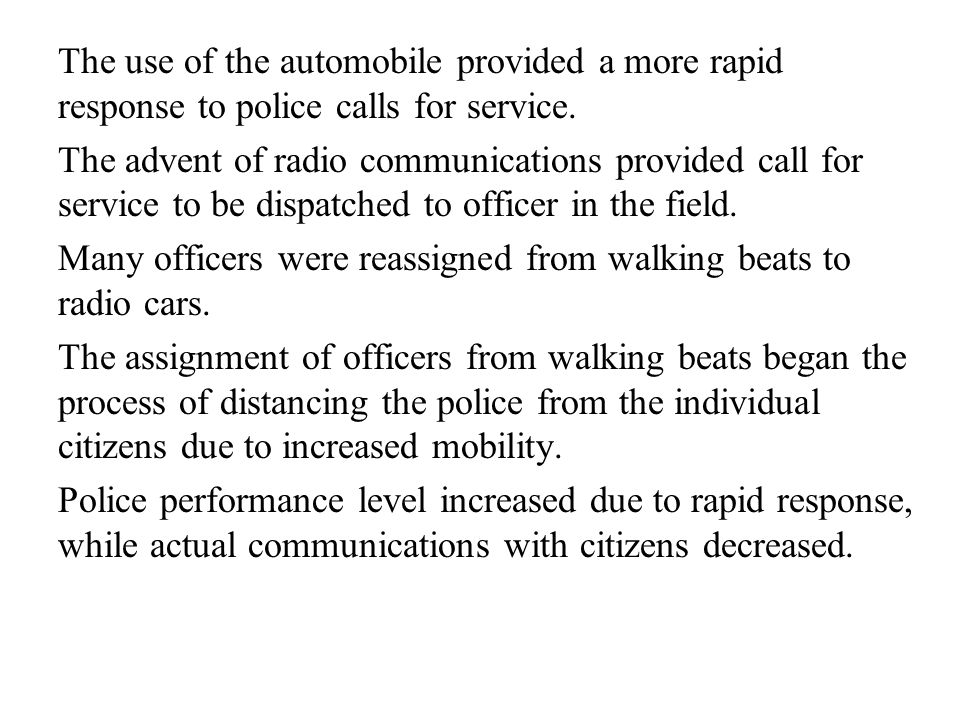 The use of the automobile provided a more rapid response to police calls for service.