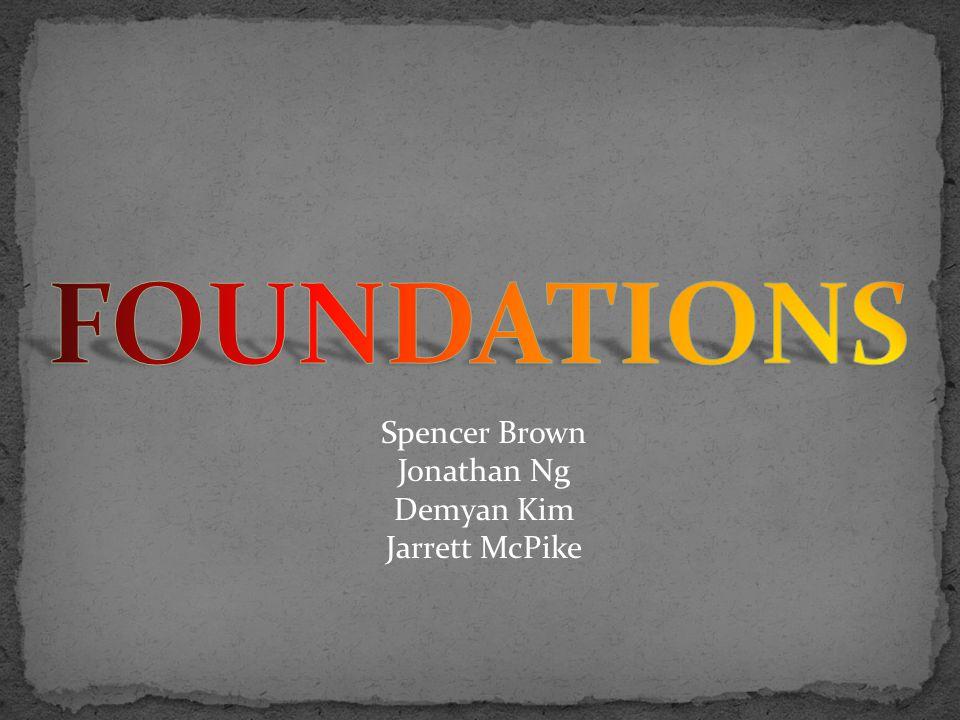 FOUNDATIONS Spencer Brown Jonathan Ng Demyan Kim Jarrett McPike