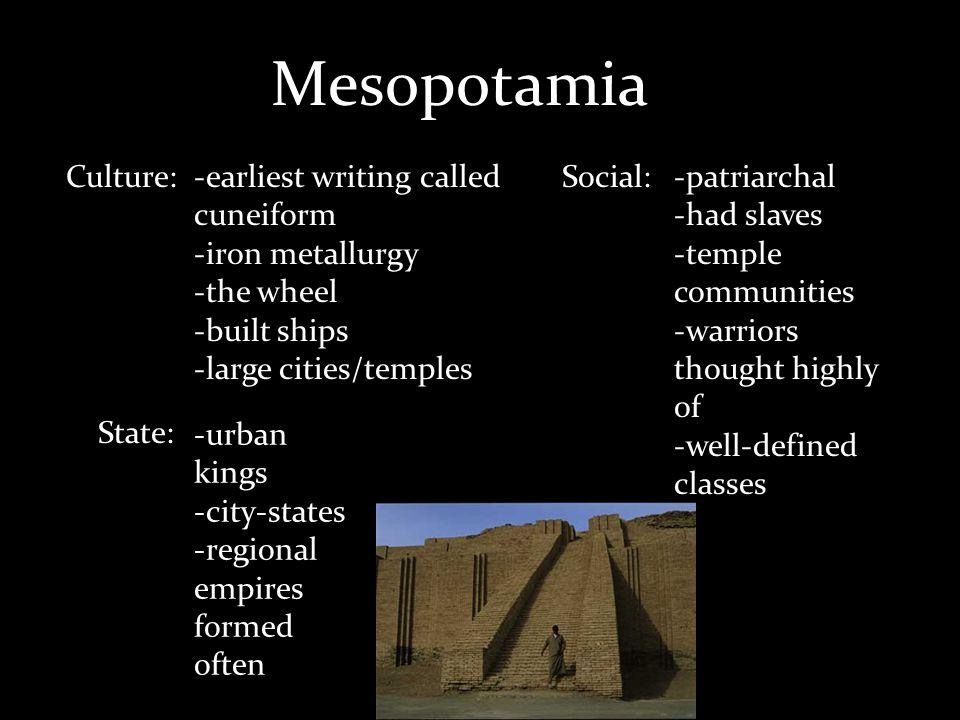 Mesopotamia Culture: -earliest writing called cuneiform