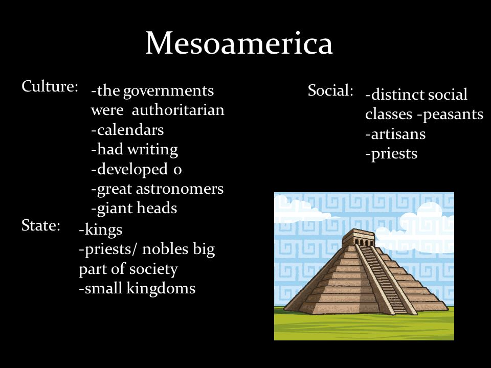 Mesoamerica Culture: -the governments were authoritarian -calendars