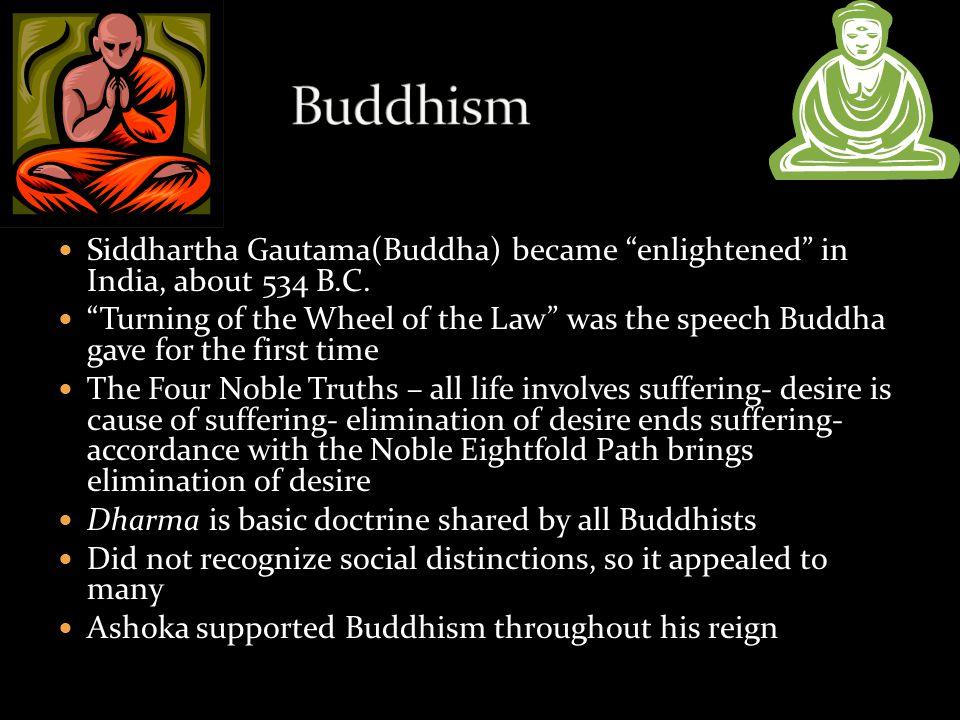 Buddhism Siddhartha Gautama(Buddha) became enlightened in India, about 534 B.C.