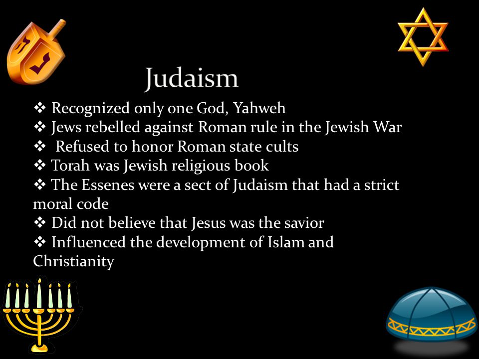 Judaism Recognized only one God, Yahweh