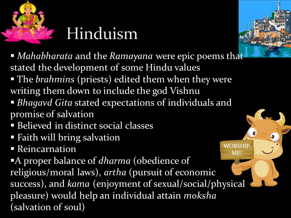 Hinduism Mahabharata and the Ramayana were epic poems that stated the development of some Hindu values.