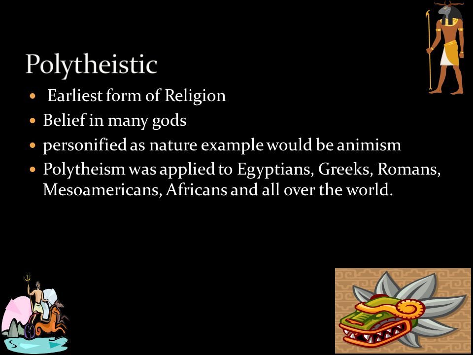 Polytheistic Earliest form of Religion Belief in many gods