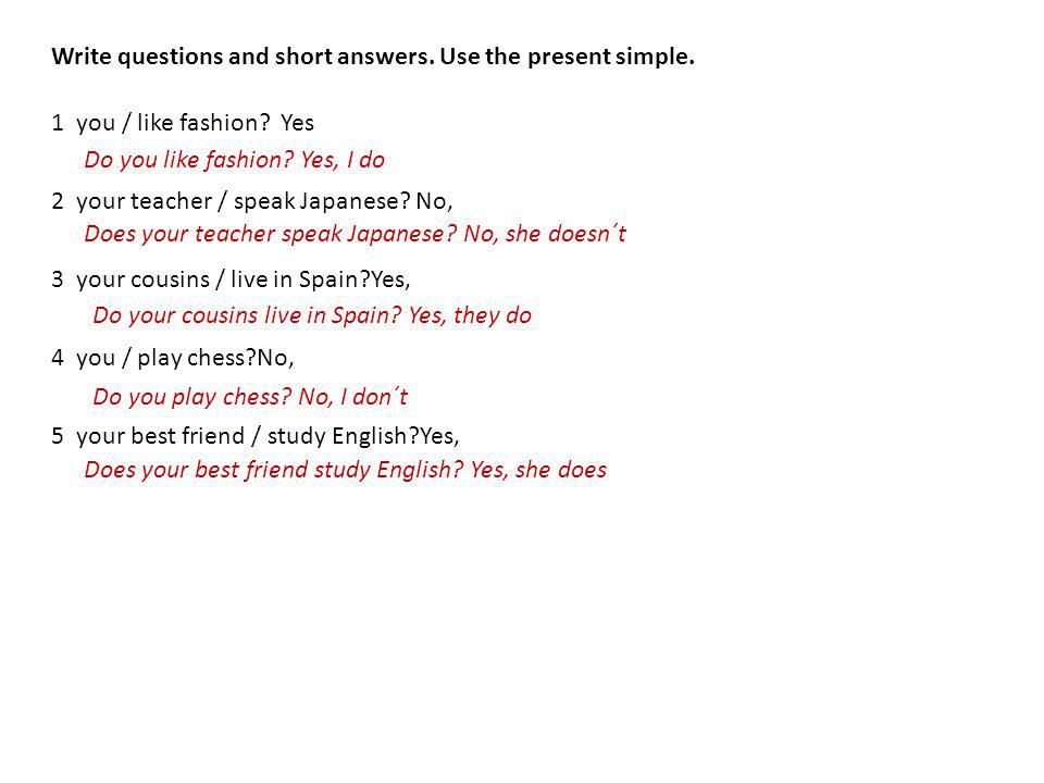Write questions and short answers. Use the present simple.