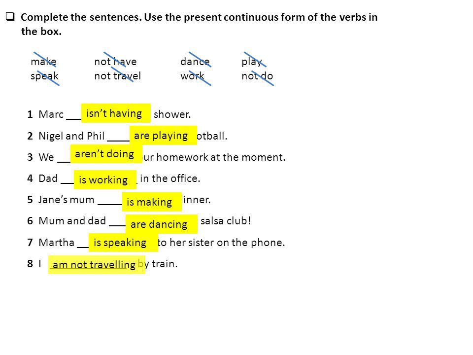 Complete the sentences. Use the present continuous form of the verbs in
