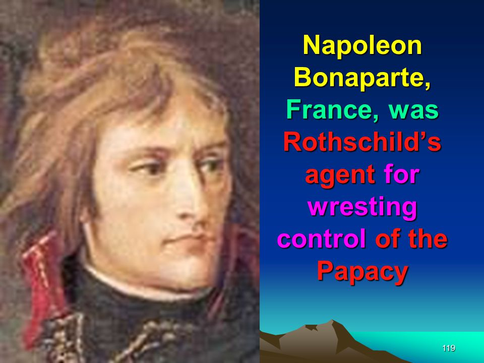 Napoleon Bonaparte, France, was Rothschild's agent for wresting control of the Papacy