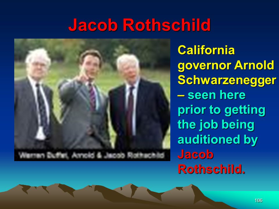 Jacob Rothschild California governor Arnold Schwarzenegger – seen here prior to getting the job being auditioned by Jacob Rothschild.