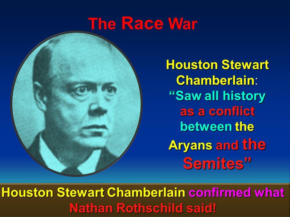 Houston Stewart Chamberlain confirmed what Nathan Rothschild said!