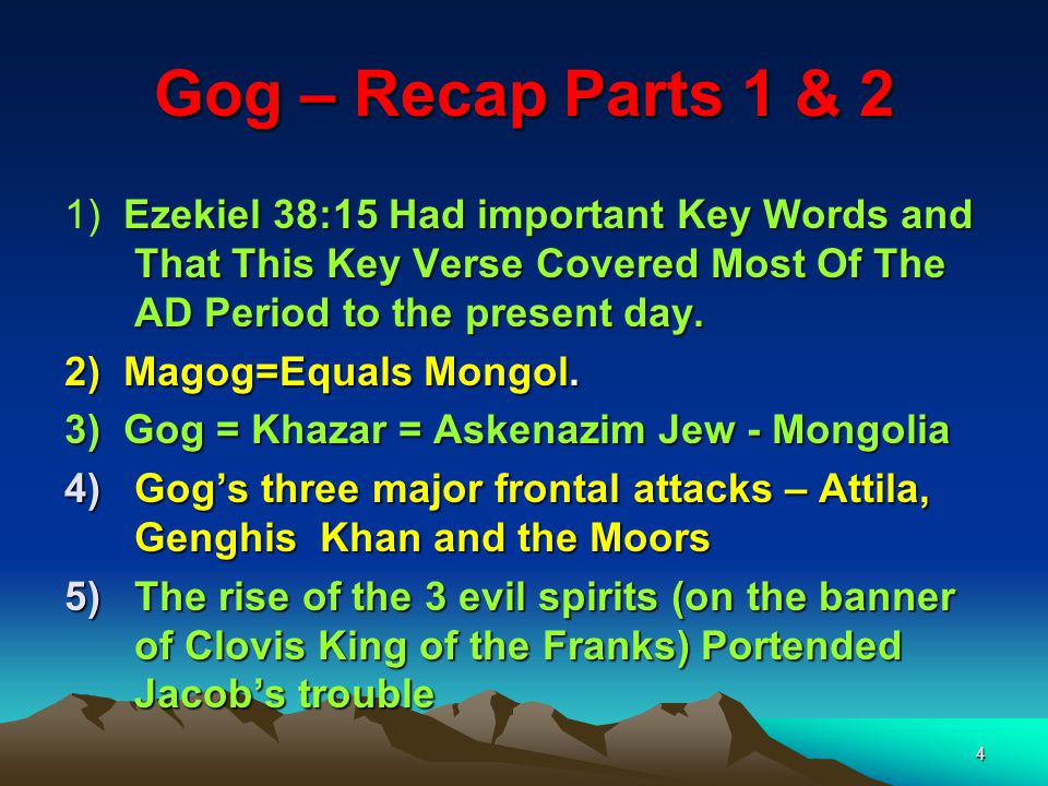 Gog – Recap Parts 1 & 2 1) Ezekiel 38:15 Had important Key Words and That This Key Verse Covered Most Of The AD Period to the present day.