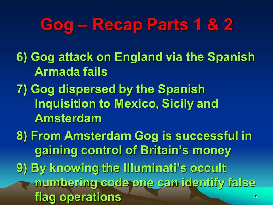 Gog – Recap Parts 1 & 2 6) Gog attack on England via the Spanish Armada fails.