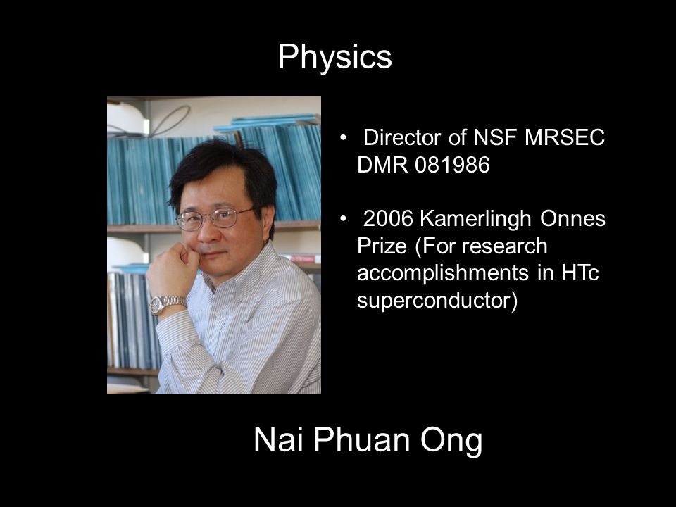 Physics Nai Phuan Ong Director of NSF MRSEC DMR 081986