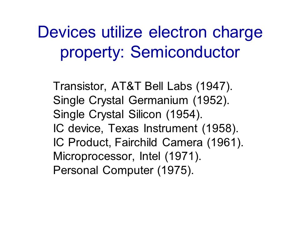 Devices utilize electron charge property: Semiconductor