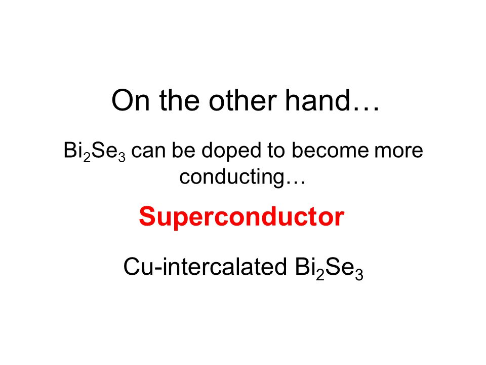 Bi2Se3 can be doped to become more conducting…