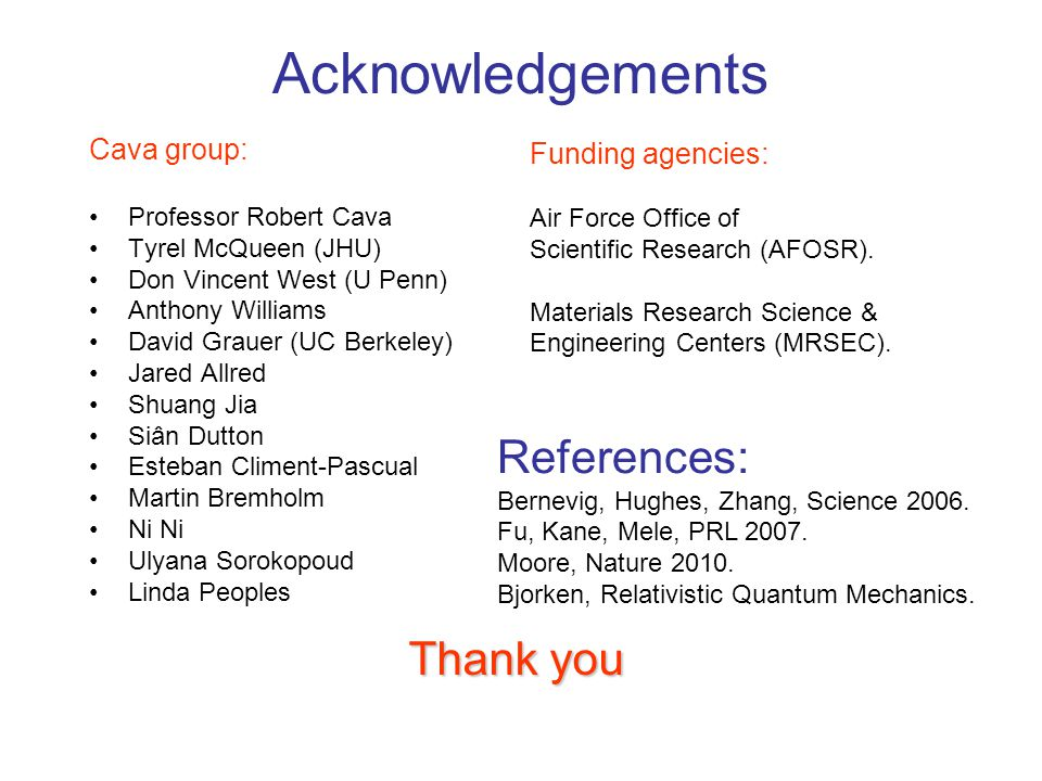 Acknowledgements References: Thank you Cava group: Funding agencies:
