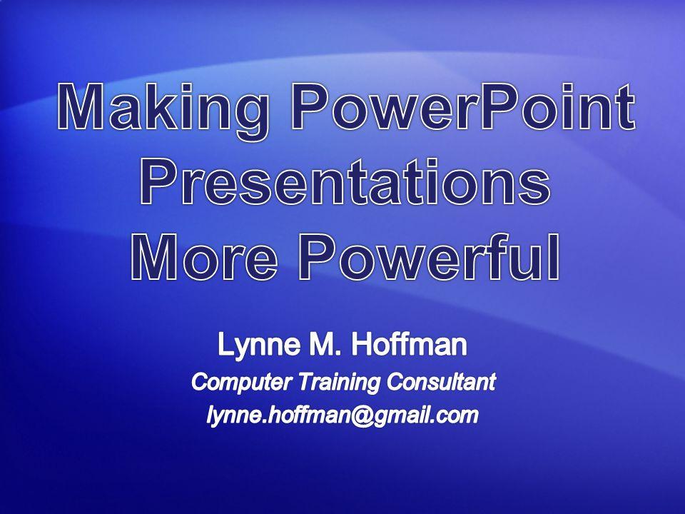 Lynne M. Hoffman Computer Training Consultant lynne.hoffman@gmail.com