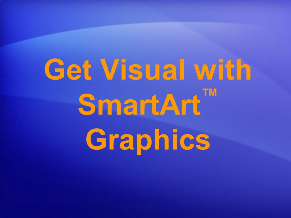 Get Visual with SmartArt™ Graphics