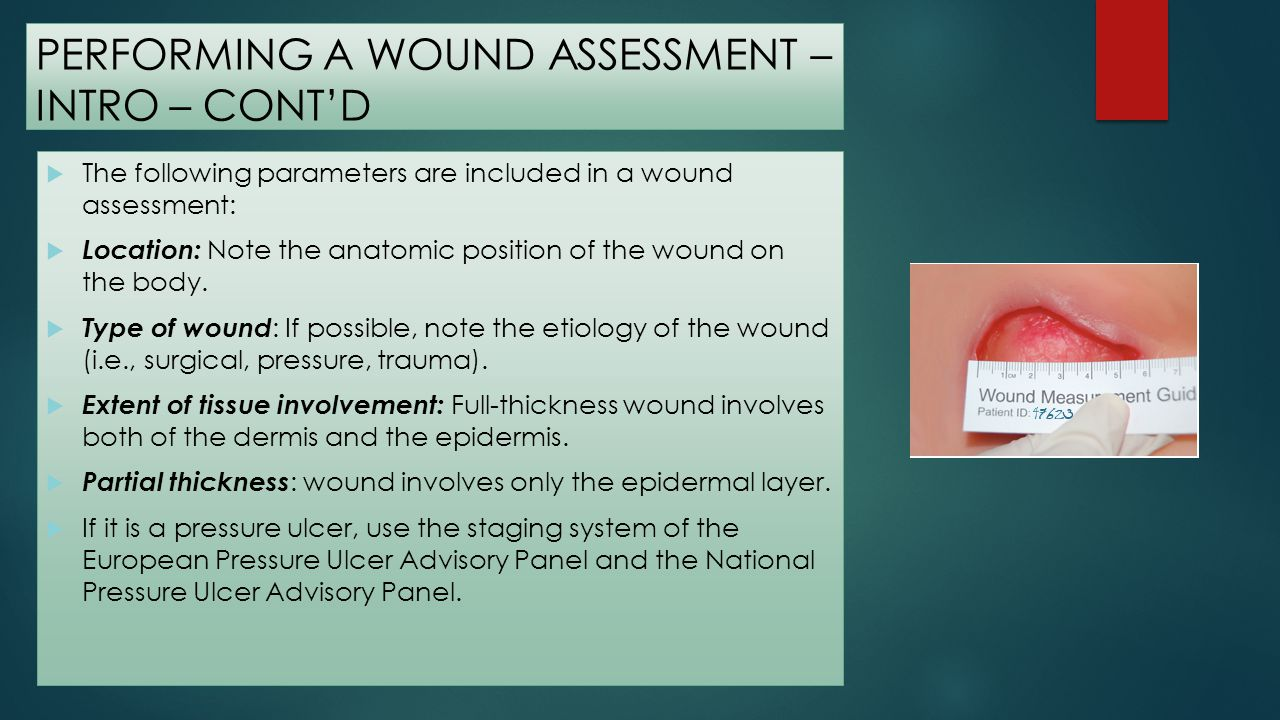 PERFORMING A WOUND ASSESSMENT – INTRO – CONT'D