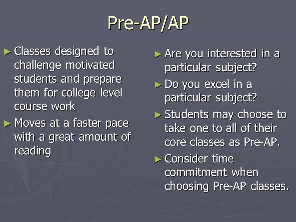 Pre-AP/AP Classes designed to challenge motivated students and prepare them for college level course work.
