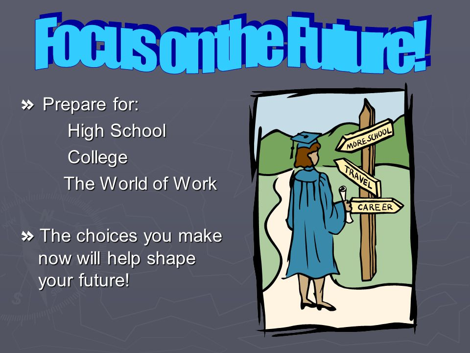Focus on the Future! » Prepare for: High School College