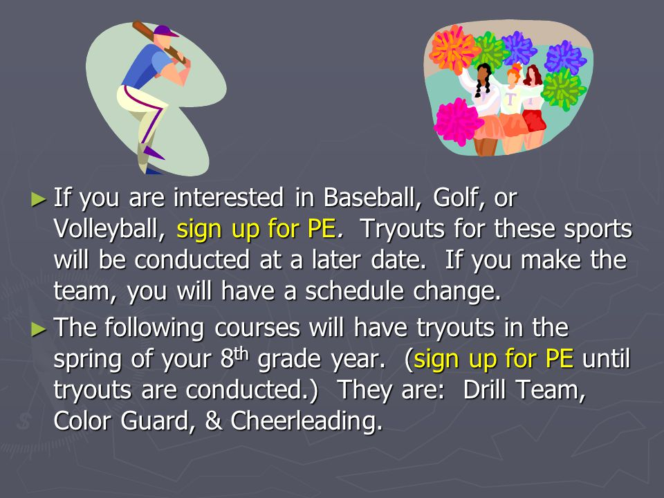 If you are interested in Baseball, Golf, or Volleyball, sign up for PE