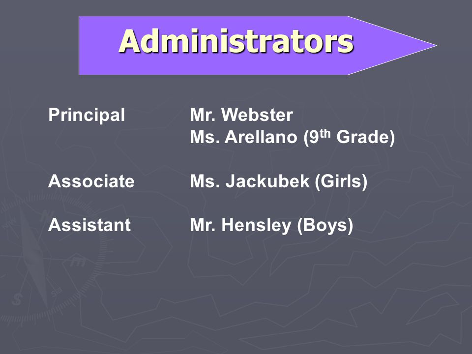 Administrators Principal Mr. Webster Ms. Arellano (9th Grade)