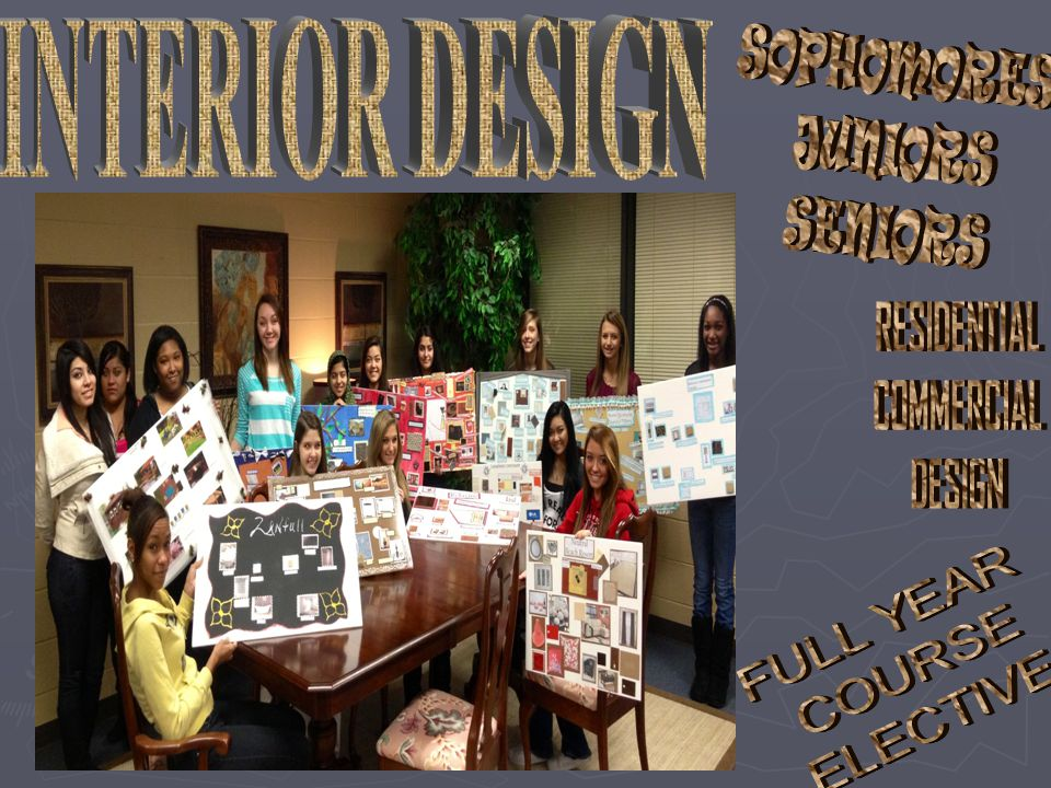 INTERIOR DESIGN RESIDENTIAL COMMERCIAL DESIGN SOPHOMORES JUNIORS
