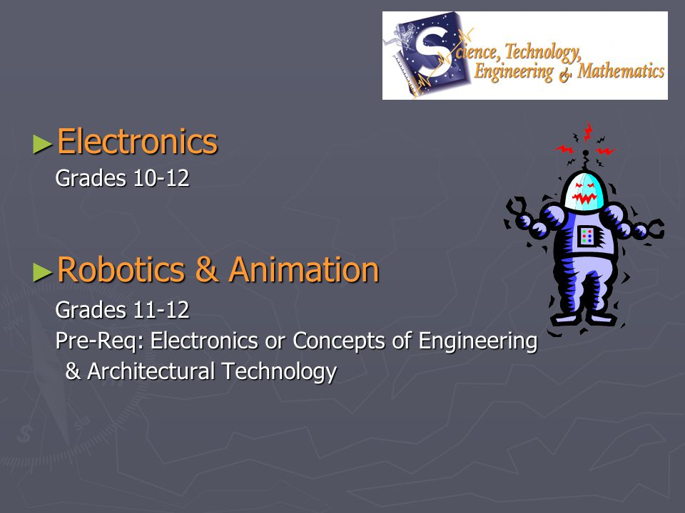 Electronics Robotics & Animation Grades 11-12
