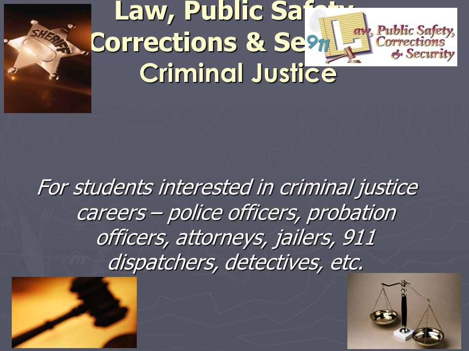 Law, Public Safety, Corrections & Security Criminal Justice