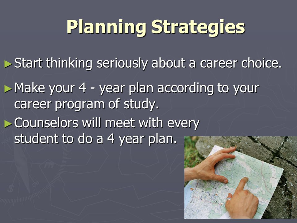 Planning Strategies Start thinking seriously about a career choice.