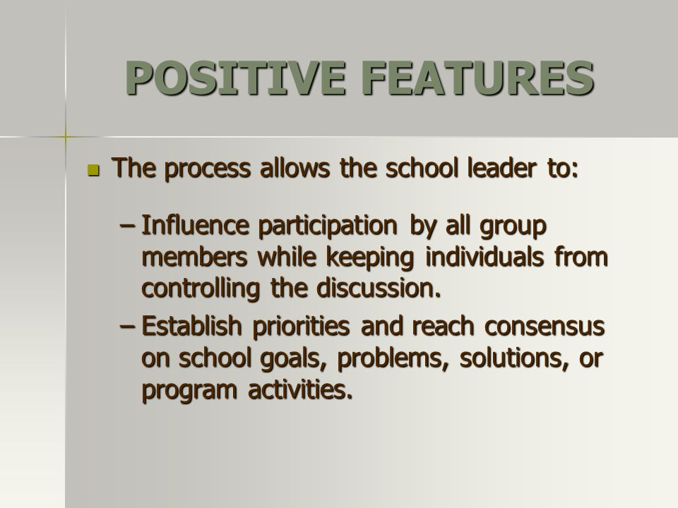 POSITIVE FEATURES The process allows the school leader to: