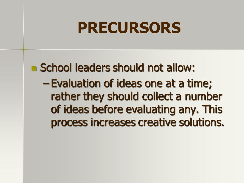 PRECURSORS School leaders should not allow: