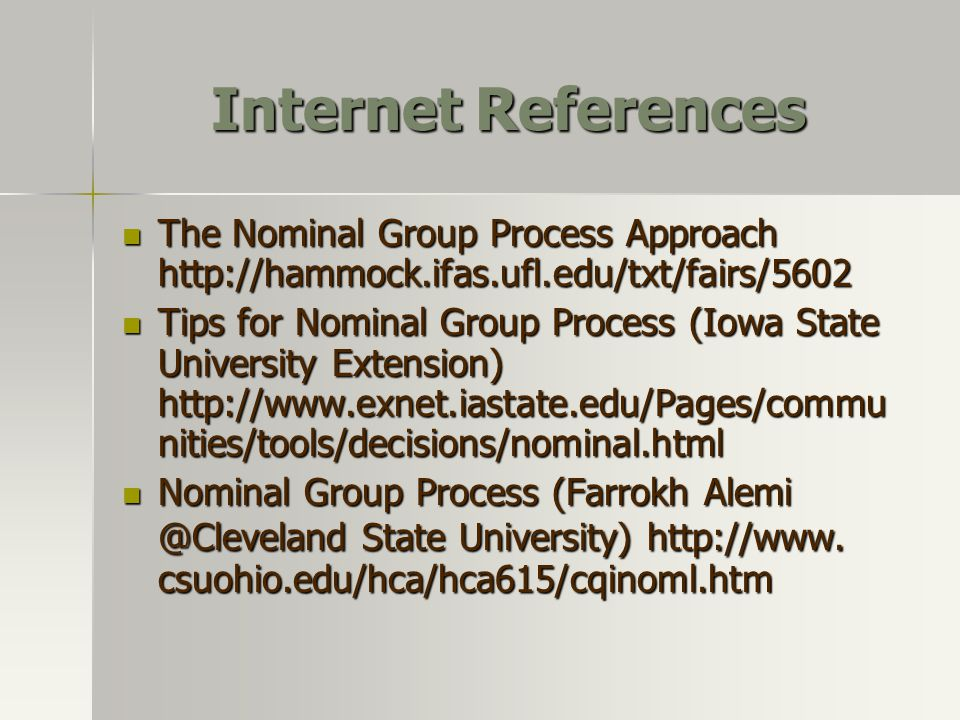 Internet References The Nominal Group Process Approach http://hammock.ifas.ufl.edu/txt/fairs/5602.